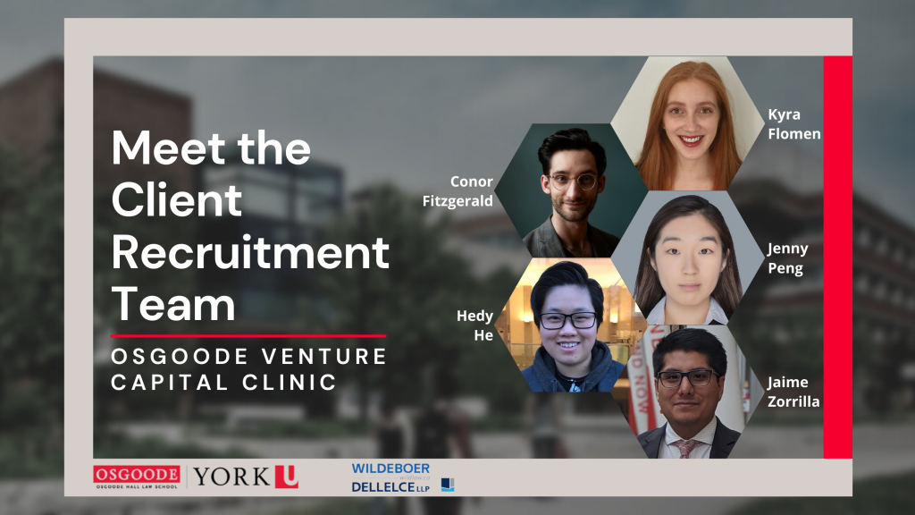 Osgoode Venture Capital Clinic Image of the Client Recruitment Team: Conor Fitzgerald, Kyra Flomen, Hedy He, Jenny Peng, and Jaime Zorrilla